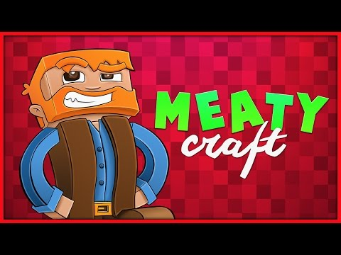 Minecraft : Meatycraft Proper! Ep.35