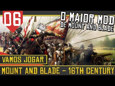 Mount & Blade 16th Century #06 - Pau nos Ingleses [Série Gameplay Português PT-BR]
