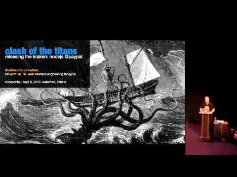 "Bill Scott: Clash of the Titans: Releasing the Kraken - ""NodeJS"" @ ""PayPal"""