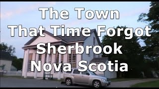 The Town That Time Forgot Sherbrook Nova Scotia  2of2