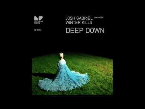 Josh Gabriel Pres. Winter Kills -  Deep Down (Alex M.O.R.P.H Remix)