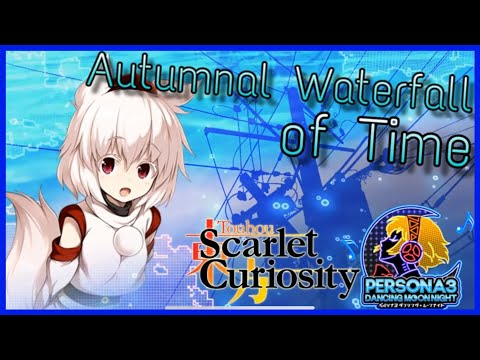 Autumnal Waterfall of Time (Touhou Scarlet Curiousity X Persona 3 Dancing in Moonlight Music Mashup)