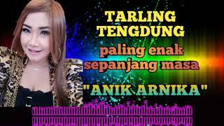 TARLING TENGDUNG HITS || ANIK ARNIKA 2019