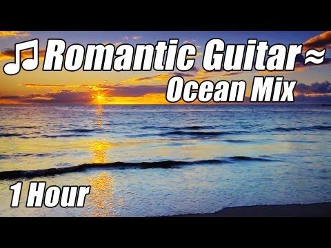 ROMANTIC GUITAR MUSIC Classical Love Songs Relaxing Romance Classic Ocean Mix Hour Relax Video Best