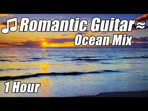 ROMANTIC GUITAR MUSIC Classical Love Songs Relaxing Romance Classic Ocean Mix Hour Relax Video Best