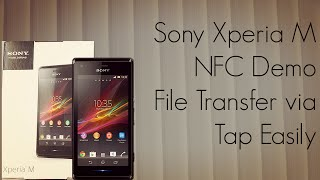 Sony Xperia M NFC Demo - File Transfer via a Tap Easily - PhoneRadar