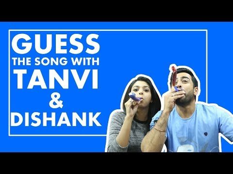 Guess The Song With Tanvi Dogra And Dishank Arora