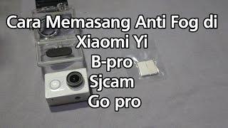 Cara memasang anti fog Xiaomi yi, B-pro, Go Pro, Sjcam