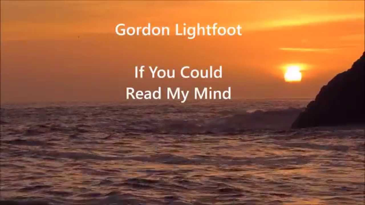 If you could read my mind gordon lightfoot lyrics youtube