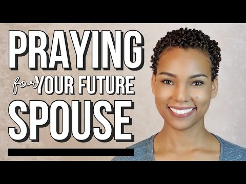 HOW TO PRAY FOR FUTURE HUSBAND Or SPOUSE!