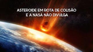 ASTEROIDE EM ROTA DE COLISÃO!!! (NASA NÃO DIVULGA)
