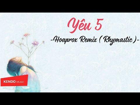 Yêu 5  (Hoaprox Remix) - Rhymastic MV Lyrics