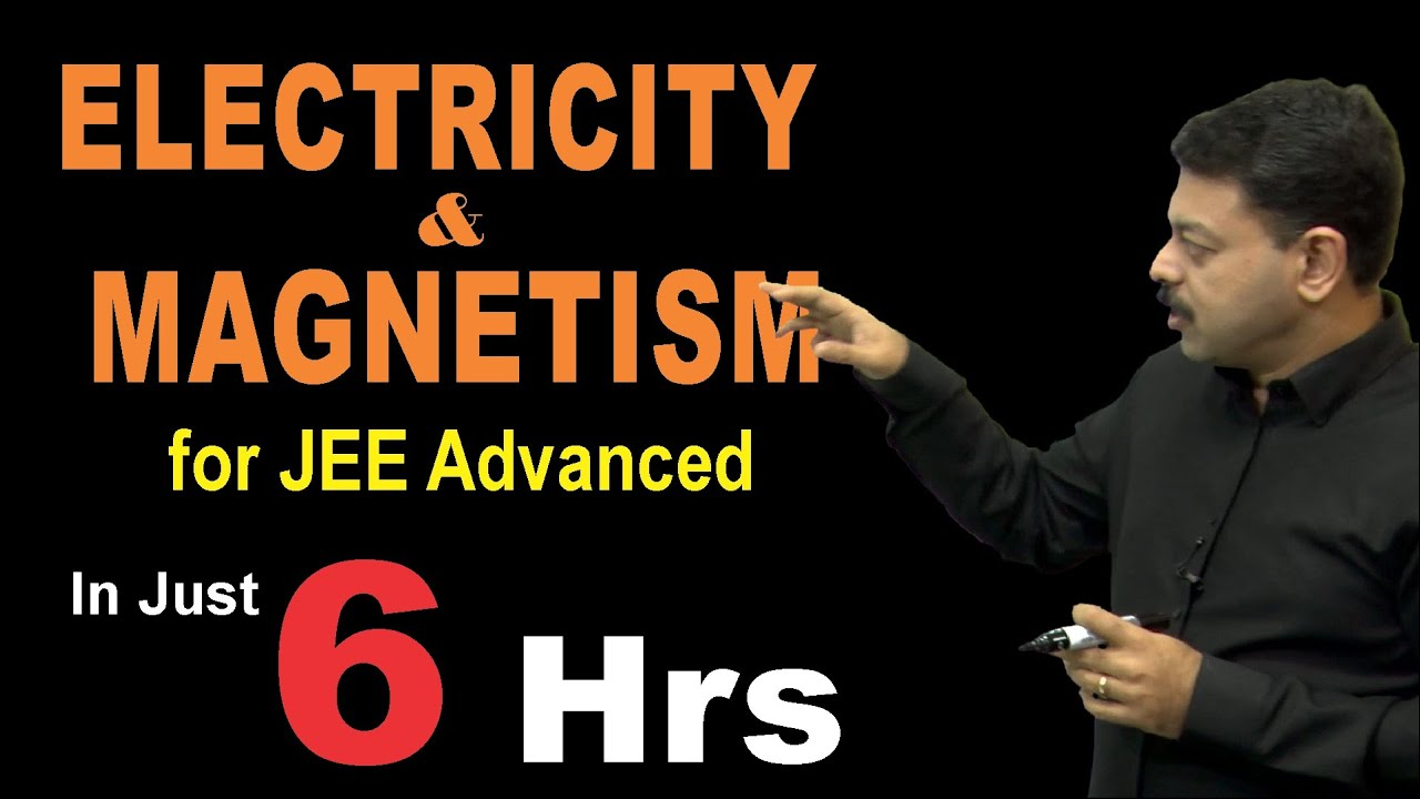Electricity & Magnetism for JEE Advanced 2021 in Just 6 Hrs