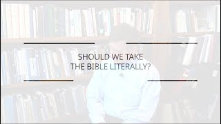 How Literal Should We Be With the Bible?
