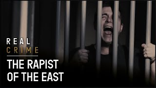 True Crime Documentary | Struggle for Justice | the Rapist of the East  | Real Crime
