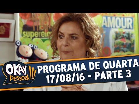 Okay Pessoal!!! (17/08/16) - Quarta - Parte 3