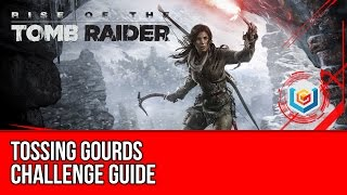 Rise of the Tomb Raider - Tossing Gourds Challenge Guide (Geothermal Valley)