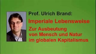 Imperiale Lebensweise - Nationaler Wettbewerbsstaat & Naturzerstörung - Prof. Ulrich Brand (attac)