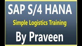 SAP S4 HANA 1809  - Simple Logistics Training By Praveen
