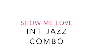 SHOW ME LOVE   Int jazz combo