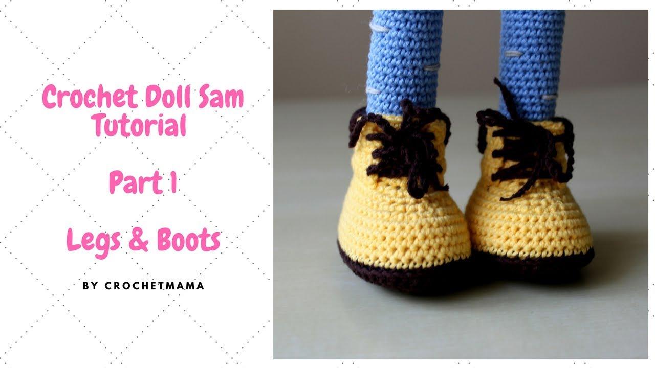Crochet Amigurumi Doll Sam Part 1 Legs Amp Boots Youtube