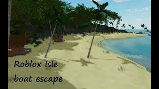 ROBLOX ISLE BOAT ESCAPE