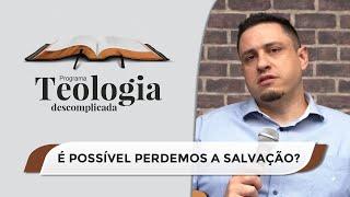 É Possível Perdemos a Salvação? | Teologia Descomplicada | Rev. Leonardo Campanha | IPP TV