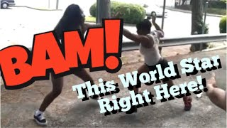 """""""This WorldStar right here!""""(street fights like World Star on YouTube)"""