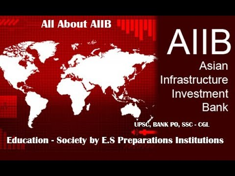 All About AIIB (Asian Infrastructure Investment Bank) for UPSC, HAS, Bank PO, SSC CGL