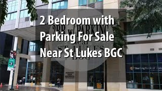 2 Bedroom with Parking For Sale Near St Lukes BGC