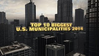 Top 10 Biggest Municipalities in the USA 2014