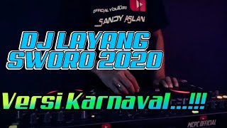 DJ LAYANG SWORO NEW 2020 VERSI KARNAVAL BY Sandy Aslan