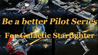 Galactic Starfighter Be A Better Pilot Series: Episode 2 Republic Ships Overview
