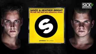 SAVOY & Heather Bright - We Are The Sun (SICK INDIVIDUALS Remix)