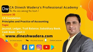 Lecture 30_1 - Journal, Ledger, Trail Balance, Subsidiary Book, Cash Book - Part 3 - CA Foundation