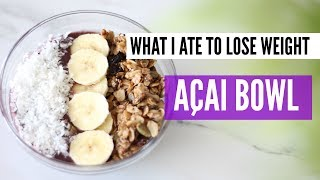 WHAT I ATE TO LOSE WEIGHT SERIES: HOW TO MAKE A ACAI BOWL | 60 DAY FITNESS CHALLENGE