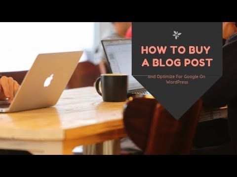 How To Buy A Blog Post, Original Content, And Optimize it for Google On WordPress