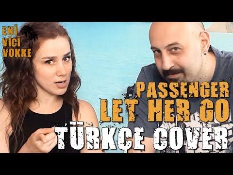 PASSENGER - LET HER GO // TÜRKÇE COVER