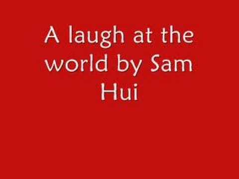 A laugh at the world by sam hui