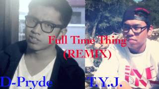 D-Pryde - Full Time Thing (REMIX) ft. T.Y.J. (Produced by Den-Z)