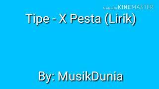 Tipe - X Pesta  Lirik  - Musik Dunia