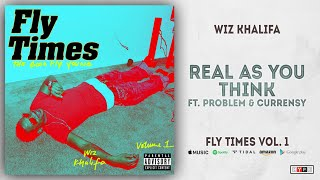 Download Wiz Khalifa - Real As You Think Ft. Problem & Curren$y (Fly Times Vol. 1) Mp3