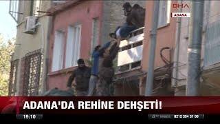 Adana'da rehine dehşeti! - 22 Kasım 2017