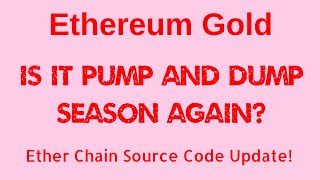 ETHEREUM GOLD - IS IT PUMP AND DUMP SEASON AGAIN? ETHER CHAIN  SOURCE CODE BEING UPDATED!