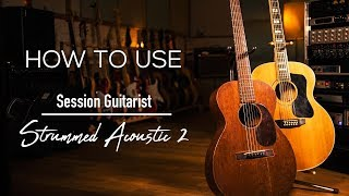 How to Effectively use Native Instruments Session Guitarist - Strummed Acoustic 2
