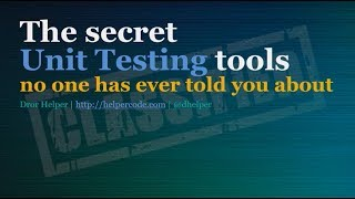 The secret unit testing tools no one ever told you about - Dror Helper
