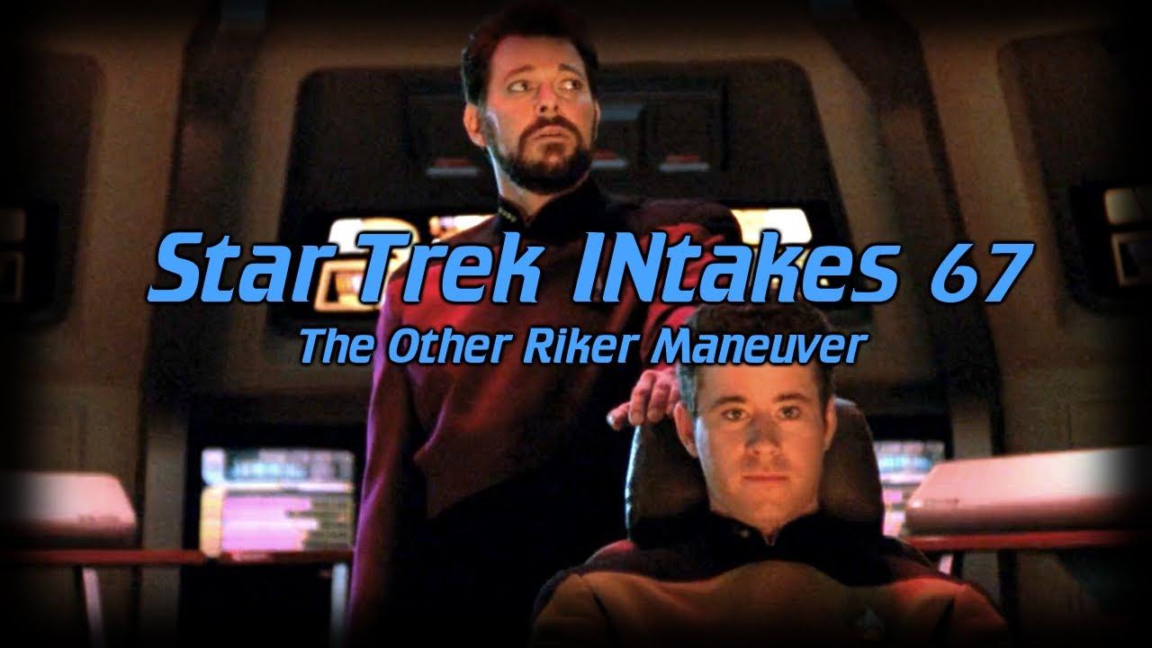 Star Trek INtakes: The Other Riker Maneuver
