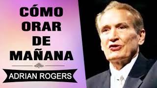 Cómo Orar de Mañana | Adrian Rogers | El Amor que Vale | P...