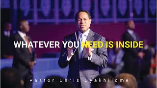 Whatever You need is inside You | Pastor Chris Oyakhilome