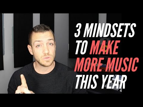 Make More Music With These 3 Mindsets  TheRecordingRevolutioncom